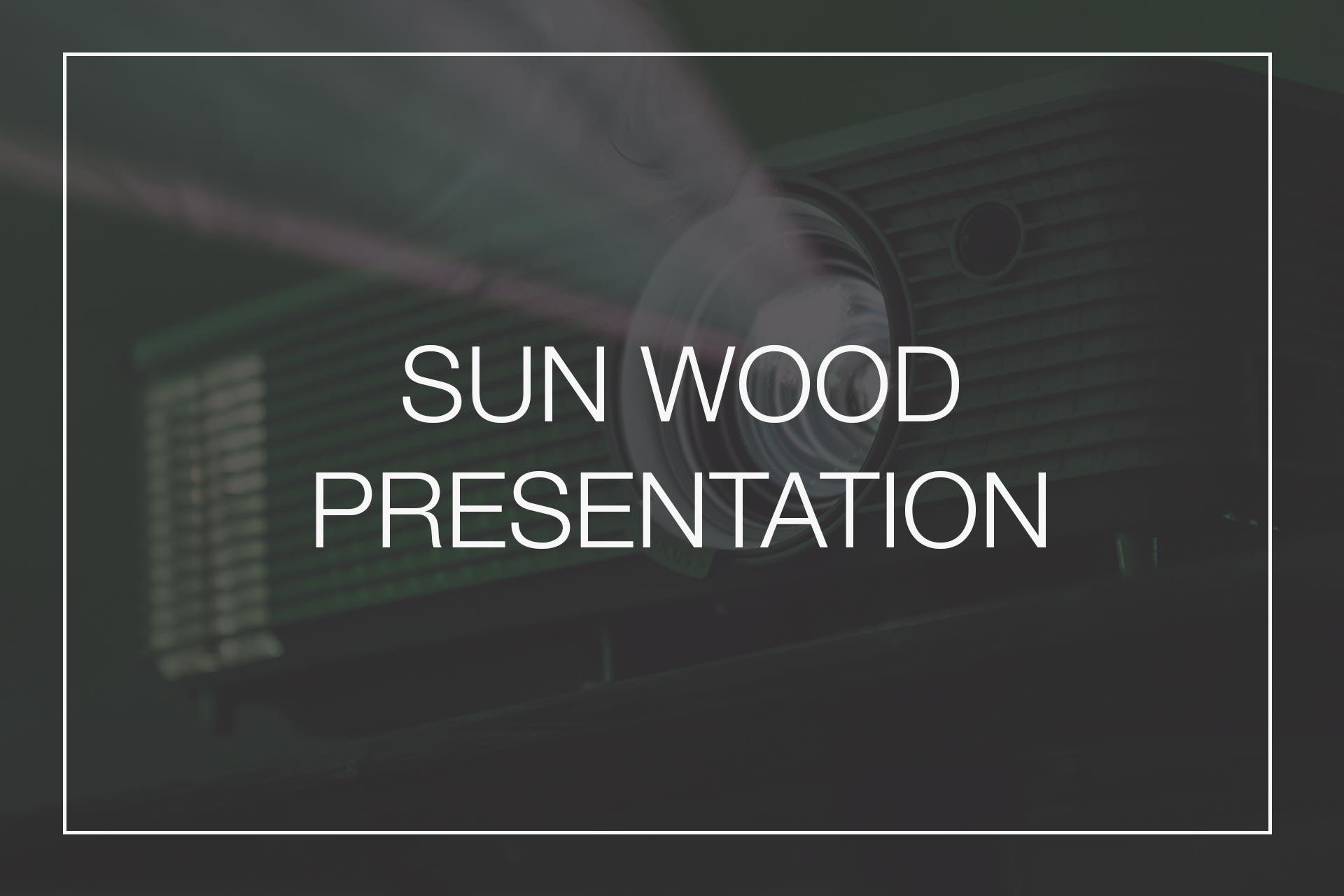 Presentation about SUN WOOD